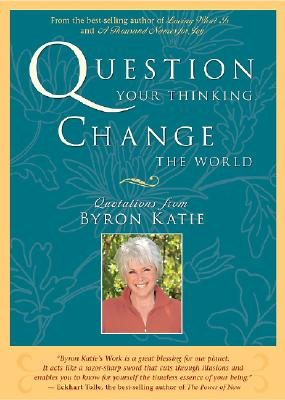 Question Your Thinking, Change the World By Byron, Katie/ Mitchell, Stephen (EDT)